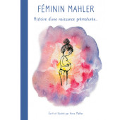 Féminin Mahler - Histoire d'une naissance prématurée...